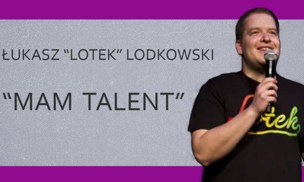 Łukasz Lotek Lodkowski - Mam talent