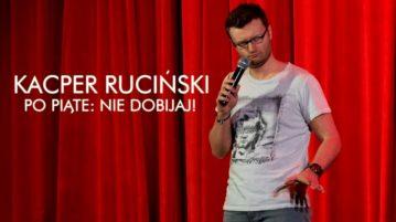 Kacper Ruciński - Po piąte nie dobijaj