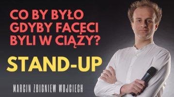 Marcin Zbigniew Wojciech - Co by było gdyby faceci byli w ciąży