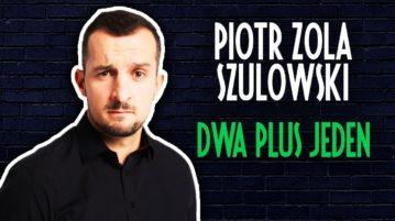 Piotr Zola Szulowski - Dwa Plus Jeden