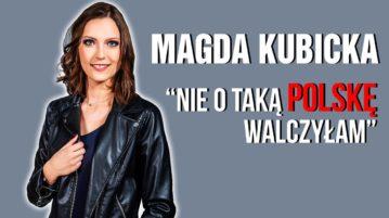 Magda Kubicka - Nie o taką Polskę walczyłam