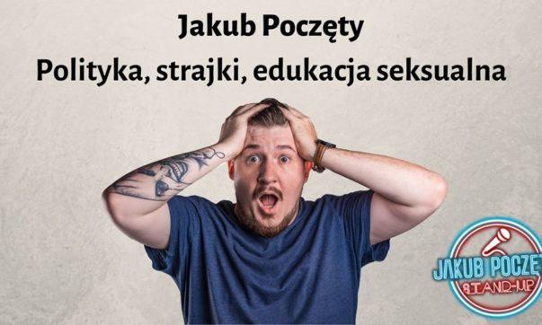 Jakub Poczęty - Polityka, strajki, edukacja seksualna