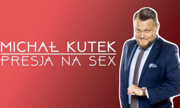 Michał Kutek - Presja na sex