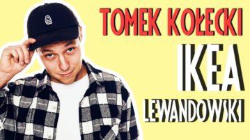 Tomek Kołecki - Ikea, Lewandowski