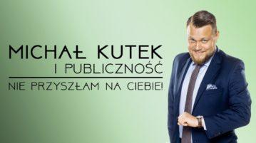 Michał Kutek - Nie przyszłam na Ciebie
