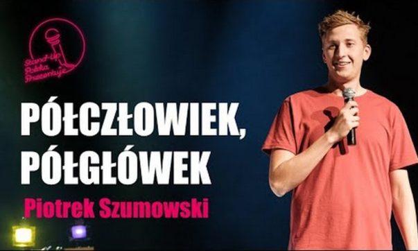 Piotrek Szumowski - Półczłowiek Półgłówek