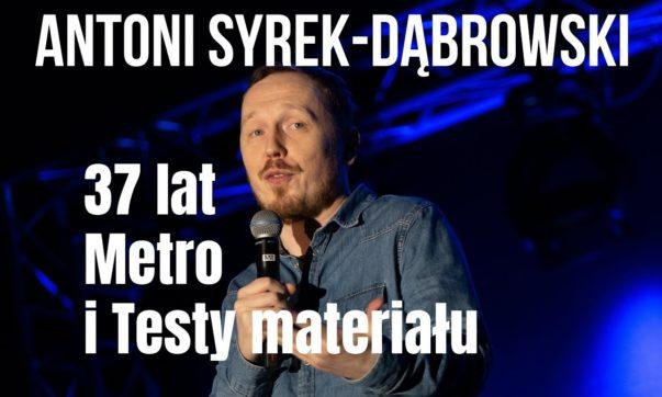 Antoni Syrek-Dąbrowski - 37 lat, metro i testy materiału