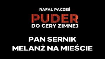 Rafał Pacześ - Pan Sernik i melanż na mieście