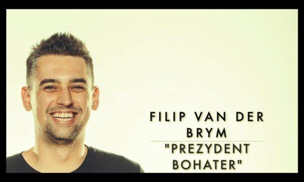 Filip van der Brym - Prezydent Bohater