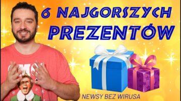 Newsy bez Wirusa - 6 najgorszych prezentów