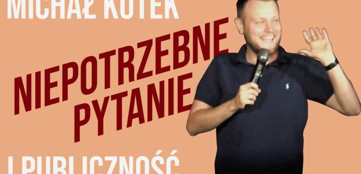 Michał Kutek - Niepotrzebne pytanie