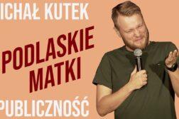 Michał Kutek i Publiczność - Podlaskie Matki