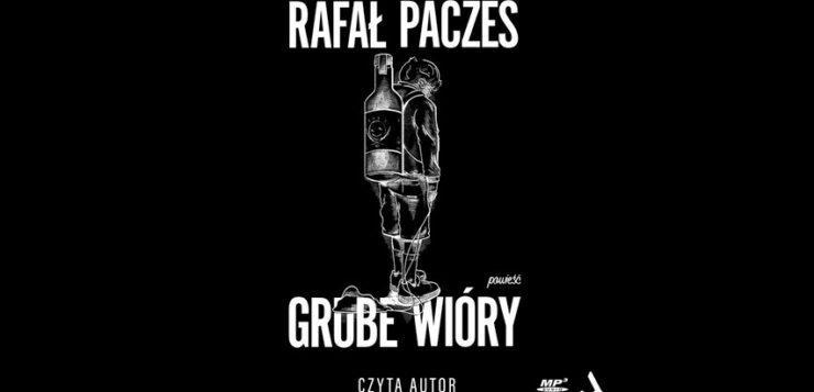 Rafał Pacześ - Grube Wióry (audiobook)
