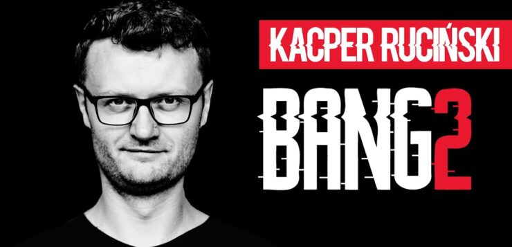 Kacper Ruciński - BANG 2
