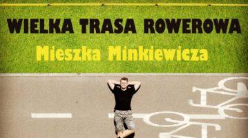 Wielka Trasa Rowerowa Mieszko Minkiewicza