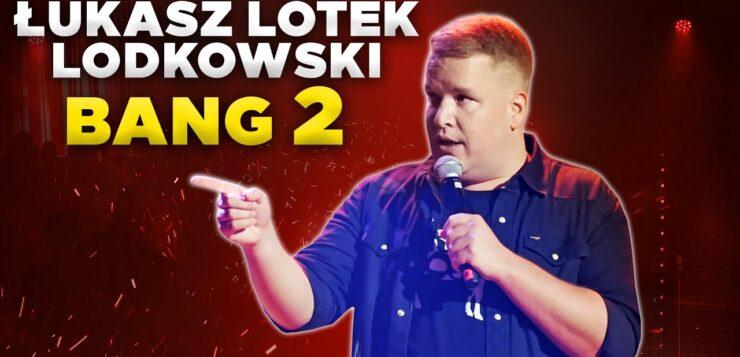 Łukasz Lotek Lodkowski - BANG2